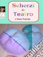 Scherzi da Teatro. E-book. Formato PDF ebook