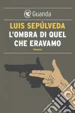 L' ombra di quel che eravamo. E-book. Formato EPUB ebook di Luis Seplveda