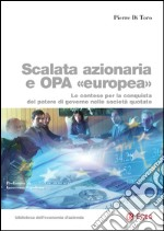 Scalata azionaria e Opa europea. Le contese per la conquista del potere di governo nelle societ quotate. E-book. Formato PDF ebook di Pierre Di Toro