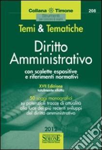 Temi & tematiche. Diritto amministrativo. Con scalette espositive e riferimenti normativi. E-book. Formato PDF ebook