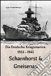 Die Deutsche Kriegsmarine 1933-1945. Scharnhorst & Gneisenau. E-book. Formato EPUB ebook