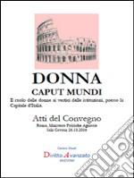 DONNA CAPUT MUNDI. Il ruolo delle donne ai vertici delle istituzioni, presso la Capitale d'Italia.. E-book. Formato PDF ebook