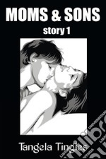 Moms & Sons Story 1 (Incest Mom Son Mom & Son Family Sex Love Taboo Forbidden XXX Hardcore Teen Milf Cougar Older and Younger Older Woman Younger Man Oral Penetration). E-book. Formato EPUB ebook