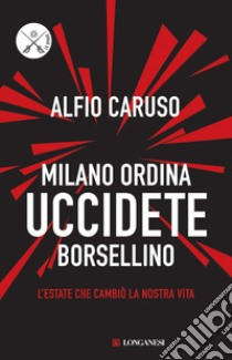 Milano ordina uccidete Borsellino. E-book. Formato EPUB ebook di Alfio Caruso