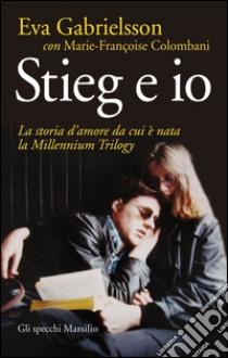 Stieg e io. La storia d'amore da cui è nata la Millennium Trilogy. E-book. Formato PDF ebook di Eva Gabrielsson