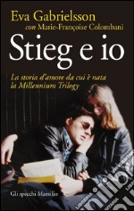 Stieg e io. La storia d'amore da cui  nata la Millennium Trilogy. E-book. Formato PDF ebook di Eva Gabrielsson