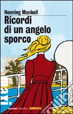 Ricordi di un angelo sporco. E-book. Formato EPUB ebook di Henning Mankell