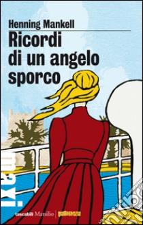 Ricordi di un angelo sporco. E-book. Formato PDF ebook di Henning Mankell