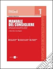 Manuale del Consigliere. Guida alle norme che regolano l'attività del Consigliere comunale e provinciale. E-book. Formato PDF ebook di Vittorio Italia