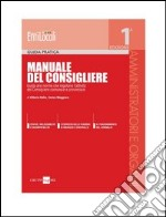 Manuale del Consigliere. Guida alle norme che regolano l'attivit del Consigliere comunale e provinciale. E-book. Formato PDF ebook di Vittorio Italia