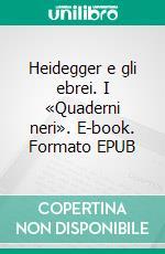 Heidegger e gli ebrei. I «Quaderni neri». E-book. Formato EPUB ebook