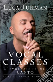 Vocal classes. L'evoluzione nel canto. E-book. Formato EPUB ebook di Luca Jurman