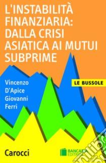 L' instabilità finanziaria: dalla crisi asiatica ai mutui subprime. E-book. Formato EPUB ebook di Vincenzo D'Apice