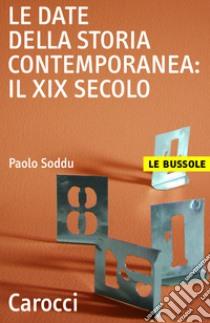 Le date della storia contemporanea: il XIX secolo. E-book. Formato EPUB ebook di Paolo Soddu