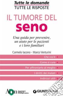 Il tumore del seno. Una guida per prevenire, un aiuto per le pazienti e i loro familiari. E-book. Formato EPUB ebook di Carmelo Iacono
