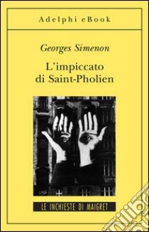 L' impiccato di Saint-Pholien. E-book. Formato EPUB ebook di Georges Simenon