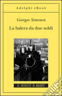 La balera da due soldi. E-book. Formato EPUB ebook di Georges Simenon