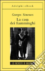 La casa dei fiamminghi. E-book. Formato EPUB ebook di Georges Simenon