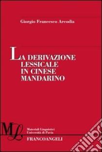 La derivazione lessicale in cinese mandarino. E-book. Formato PDF ebook di Giorgio Francesco Arcodia