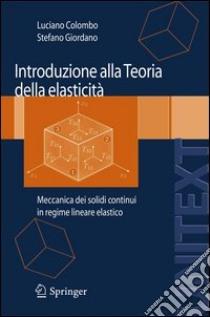 Introduzione alla teoria dell'elasticità. Meccanica dei solidi continui in regime lineare elastico. E-book. Formato PDF ebook di Luciano Colombo