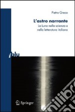 L' astro narrante. La luna nella scienza e nella letteratura italiana. E-book. Formato PDF ebook di Pietro Greco