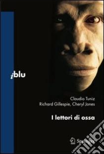 I lettori di ossa. E-book. Formato PDF ebook di Claudio Tuniz