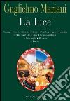 La luce. Natura, teoria, storia, colore, ombra, arte, estetica, mistica, metafisica, fenomenologia, ontologia, mistero, poesia. E-book. Formato PDF ebook