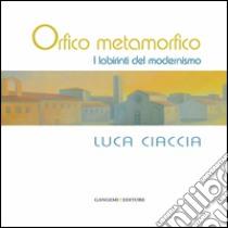 Orfico metamorfico. Luca Ciaccia. E-book. Formato PDF ebook di Massimo Rossi Ruben