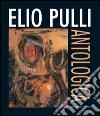 Elio Pulli. Antologica. E-book. Formato PDF