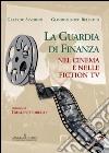La Guardia di Finanza nel cinema e nelle fiction tv. E-book. Formato PDF ebook