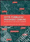 Città pubblica-paesaggi comuni. Materiali per il progetto degli spazi aperti dei quartieri ERP. E-book. Formato EPUB ebook