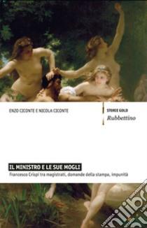 Il ministro e le sue mogli. Francesco Crispi tra magistrati, domande della stampa, impunità. E-book. Formato EPUB ebook di Enzo Ciconte