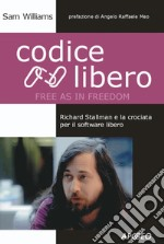 Codice libero. Richard Stallman e la crociata per il software libero. E-book. Formato EPUB ebook