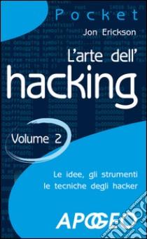 L' arte dell'hacking. E-book. Formato EPUB ebook di Jon Erickson