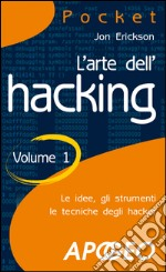 L' arte dell'hacking. E-book. Formato EPUB ebook di Jon Erickson