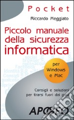 Piccolo manuale della sicurezza informatica. E-book. Formato EPUB ebook di Riccardo Meggiato