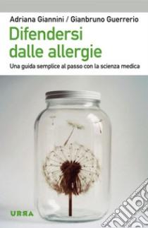 Difendersi dalle allergie. Una guida semplice al passo con la scienza medica. E-book. Formato PDF ebook di Adriana Giannini