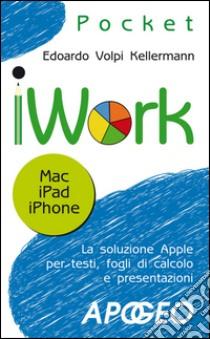 IWork. Mac, IPad, Phone. E-book. Formato EPUB ebook di Edoardo Volpi Kellermann