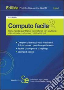Computo facile 2. Stima rapida quantitativa dei materiali strutturali utilizzati nelle costruzioni civili tradizionali. Con CD-ROM. E-book. Formato PDF ebook di Aldo Bacin