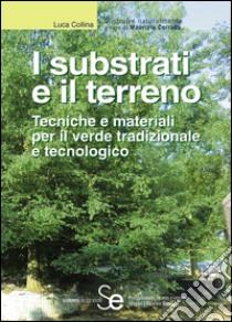 I substrati e il terreno. Tecniche e materiali per il verde tradizionale e tecnologico. E-book. Formato PDF ebook di Collina Luca