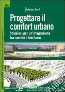 Progettare il comfort urbano. Soluzione per un'integrazione tra società e territorio. E-book. Formato PDF ebook di Valentina Dessì
