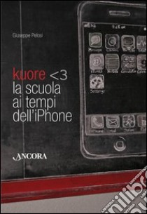 Kuore. La scuola ai tempi dell'iPhone. E-book. Formato EPUB ebook di Giuseppe Pelosi