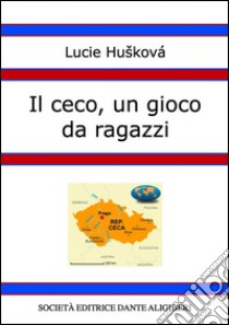 Il ceco, un gioco da ragazzi. E-book. Formato PDF ebook di Lucie Huaková