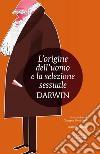 L' origine dell'uomo e la selezione sessuale. Ediz. integrale. E-book. Formato EPUB ebook