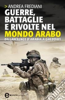 Guerre, battaglie e rivolte nel mondo arabo. E-book. Formato EPUB ebook di Andrea Frediani