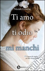 Ti amo ti odio mi manchi. E-book. Formato EPUB ebook di Niamh Greene