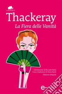 La fiera delle vanità. Ediz. integrale. E-book. Formato Mobipocket ebook di William Makepeace Thackeray