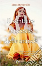 Il sentiero nascosto delle arance. E-book. Formato EPUB ebook di Ersi Sotiropoulos