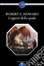 I signori della spada. E-book. Formato EPUB ebook di Robert Ervin Howard