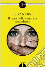 Il caso della canarina assassinata. E-book. Formato Mobipocket ebook di S. S. Van Dine